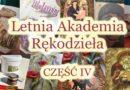 Letnia Akademia Rękodzieła cz. IV